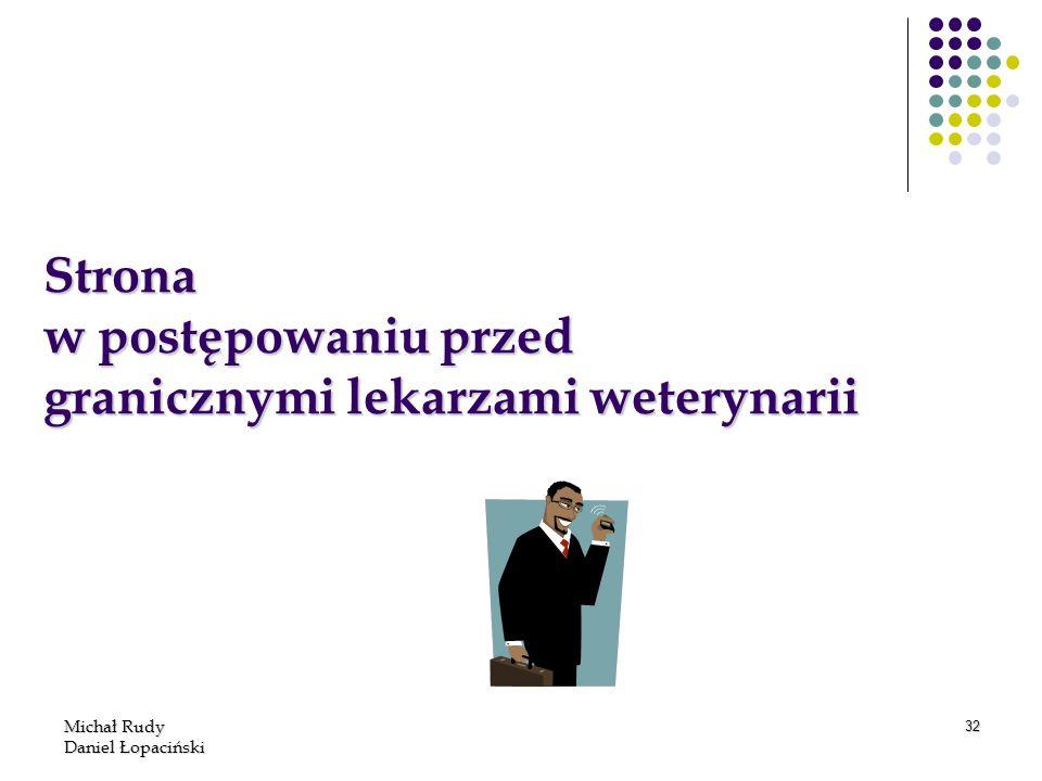 Michał Rudy Daniel Łopaciński 32 Strona w postępowaniu przed granicznymi lekarzami weterynarii