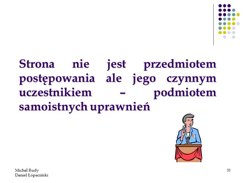 Michał Rudy Daniel Łopaciński 33 Strona nie jest przedmiotem postępowania ale jego czynnym uczestnikiem – podmiotem samoistnych uprawnień