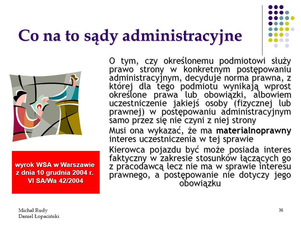 Michał Rudy Daniel Łopaciński 36 Co na to sądy administracyjne O tym, czy określonemu podmiotowi służy prawo strony w konkretnym postępowaniu administ