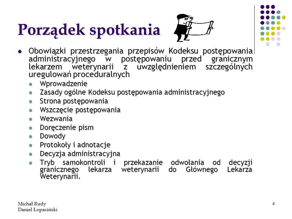 Michał Rudy Daniel Łopaciński 4 Porządek spotkania Obowiązki przestrzegania przepisów Kodeksu postępowania administracyjnego w postępowaniu przed gran