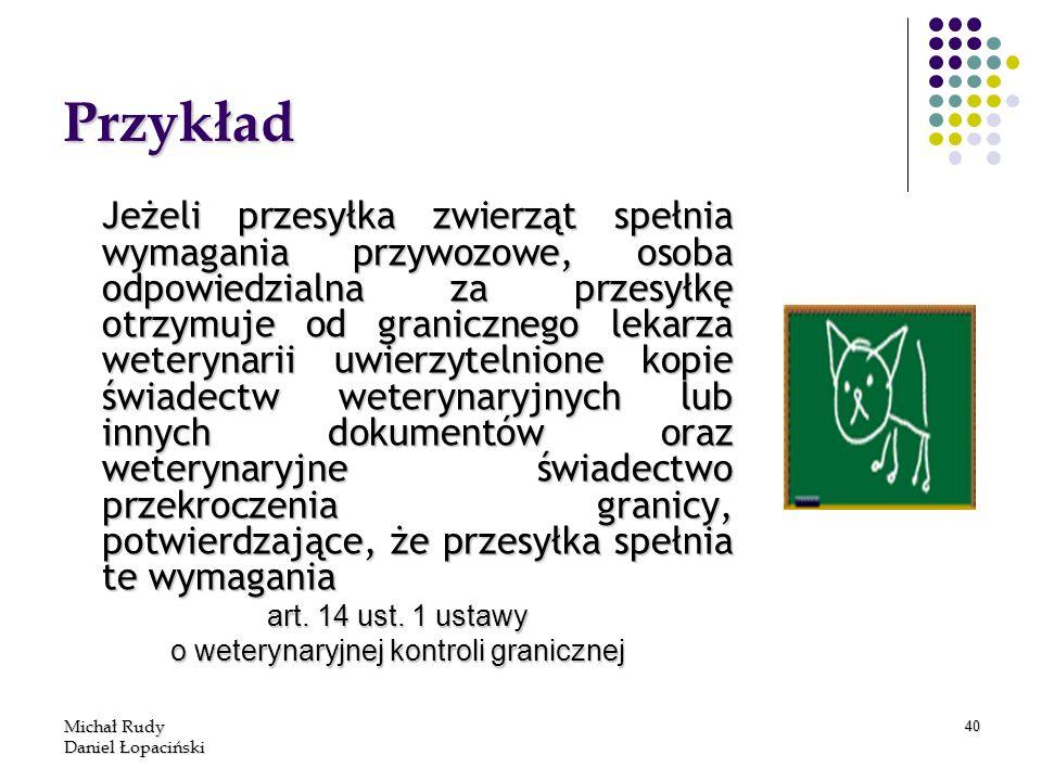 Michał Rudy Daniel Łopaciński 40 Przykład Jeżeli przesyłka zwierząt spełnia wymagania przywozowe, osoba odpowiedzialna za przesyłkę otrzymuje od grani