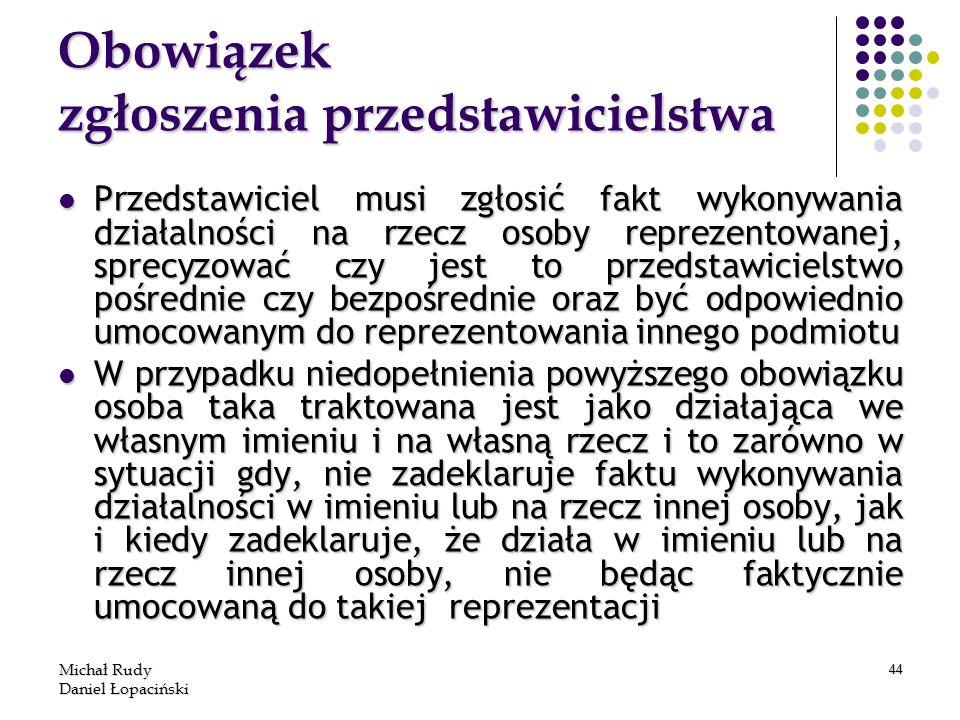 Michał Rudy Daniel Łopaciński 44 Obowiązek zgłoszenia przedstawicielstwa Przedstawiciel musi zgłosić fakt wykonywania działalności na rzecz osoby repr