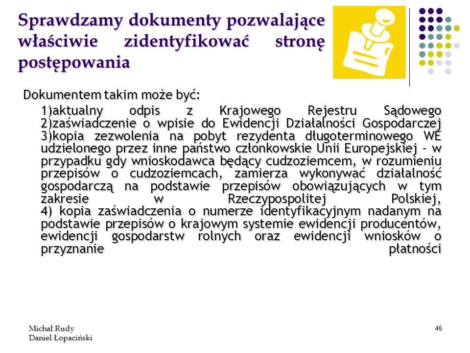 Michał Rudy Daniel Łopaciński 46 Sprawdzamy dokumenty pozwalające właściwie zidentyfikować stronę postępowania Dokumentem takim może być: 1)aktualny o
