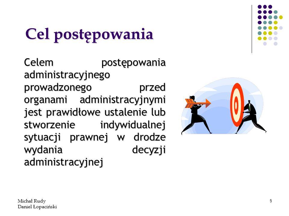 Michał Rudy Daniel Łopaciński 5 Cel postępowania Cel postępowania Celem postępowania administracyjnego prowadzonego przed organami administracyjnymi j