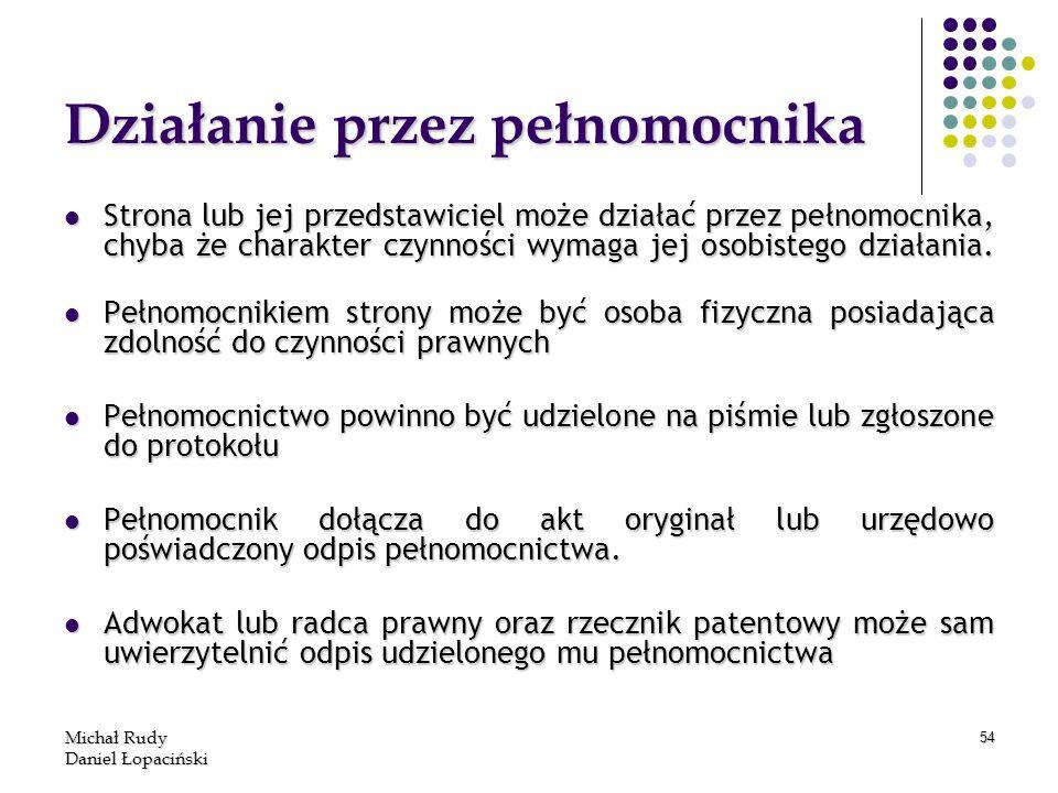 Michał Rudy Daniel Łopaciński 54 Działanie przez pełnomocnika Strona lub jej przedstawiciel może działać przez pełnomocnika, chyba że charakter czynno