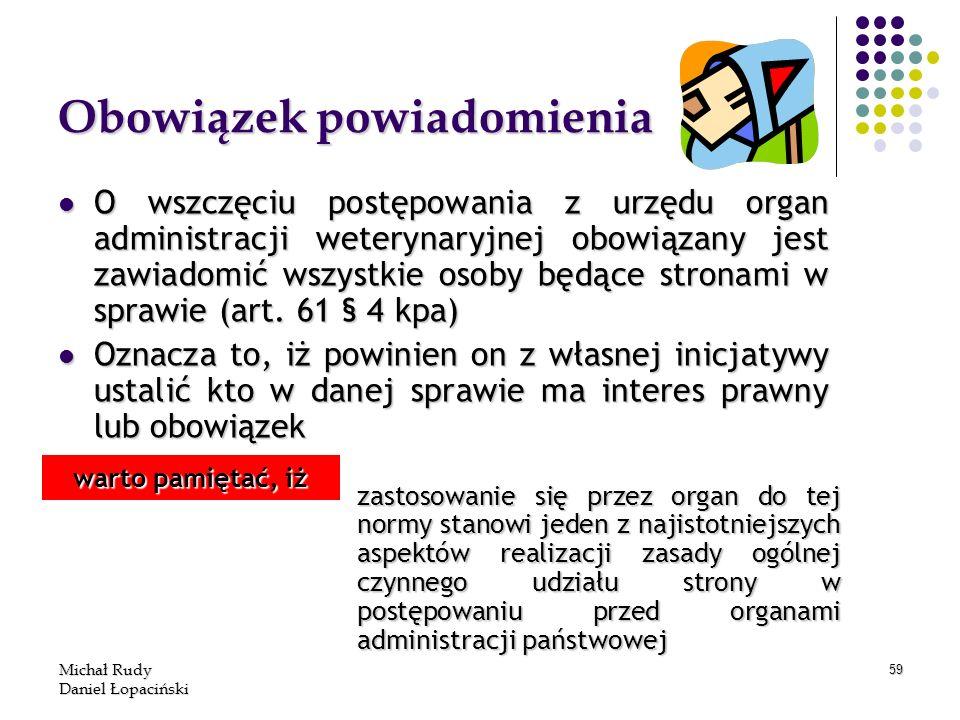 Michał Rudy Daniel Łopaciński 59 Obowiązek powiadomienia O wszczęciu postępowania z urzędu organ administracji weterynaryjnej obowiązany jest zawiadom