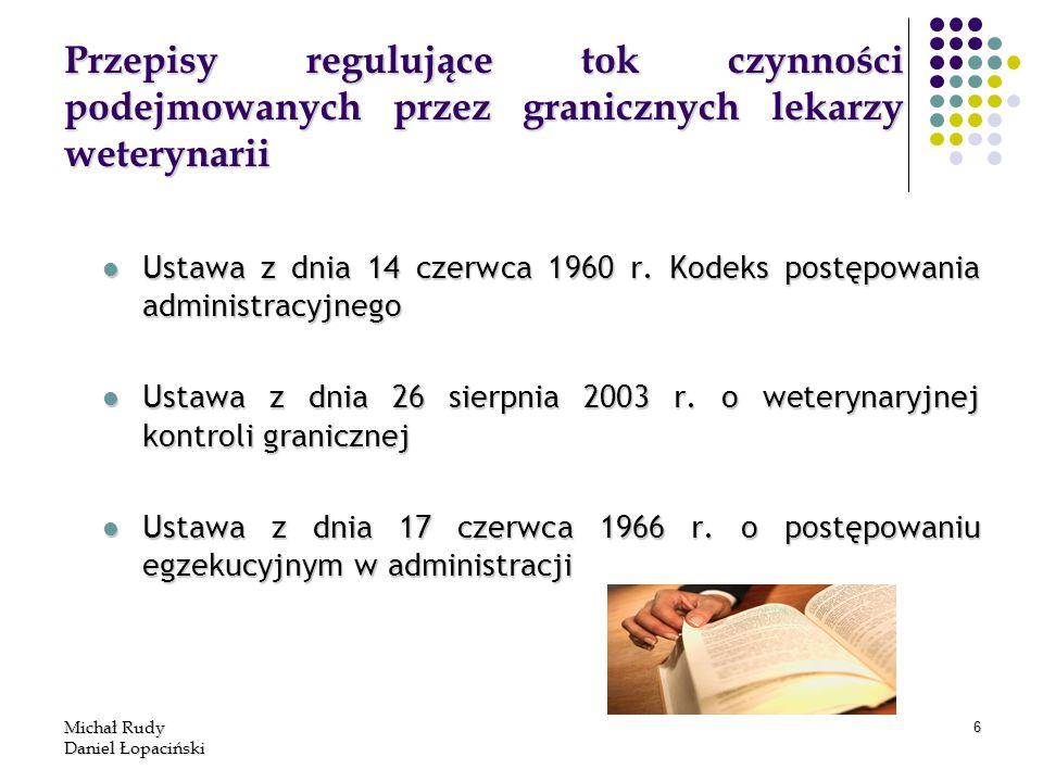 Michał Rudy Daniel Łopaciński 6 Przepisy regulujące tok czynności podejmowanych przez granicznych lekarzy weterynarii Ustawa z dnia 14 czerwca 1960 r.