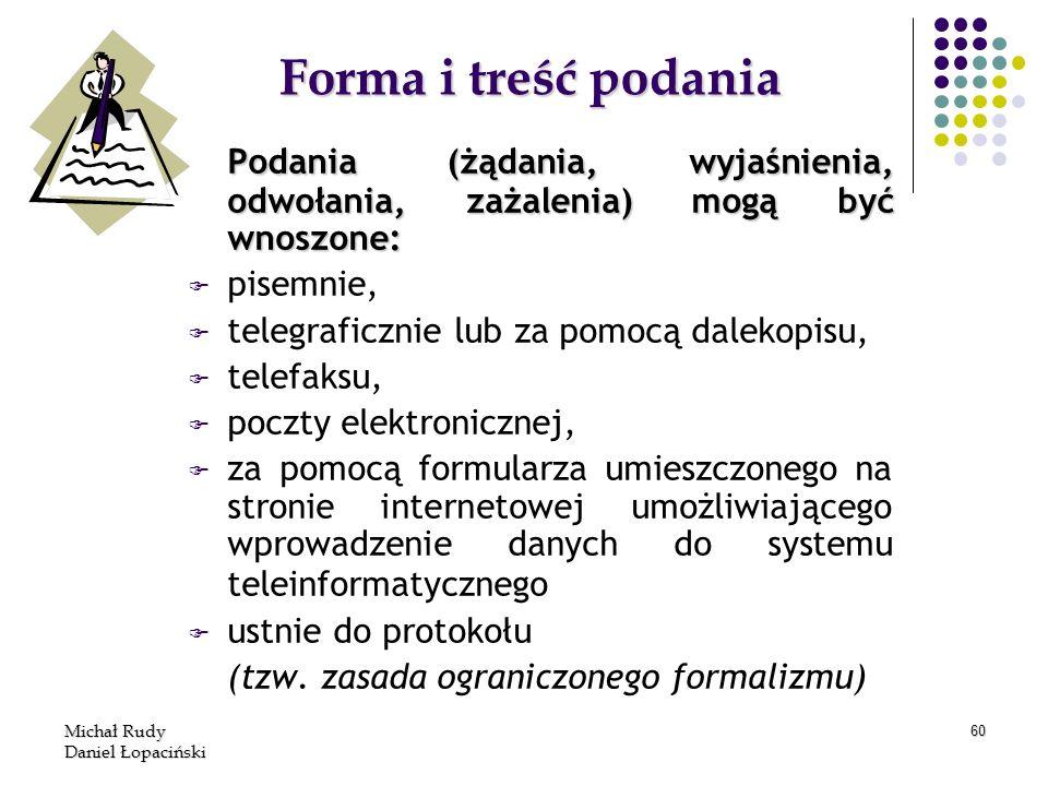 Michał Rudy Daniel Łopaciński 60 Forma i treść podania Podania (żądania, wyjaśnienia, odwołania, zażalenia) mogą być wnoszone: F F pisemnie, F F teleg
