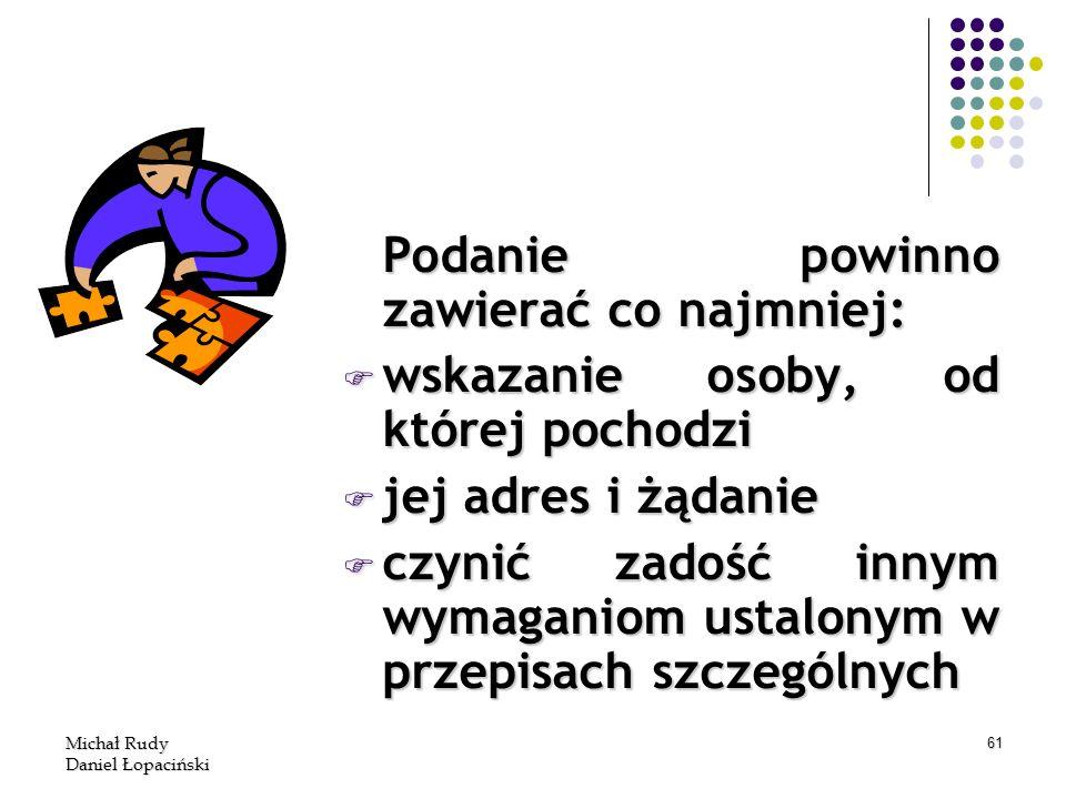 Michał Rudy Daniel Łopaciński 61 Podanie powinno zawierać co najmniej: F wskazanie osoby, od której pochodzi F jej adres i żądanie F czynić zadość inn