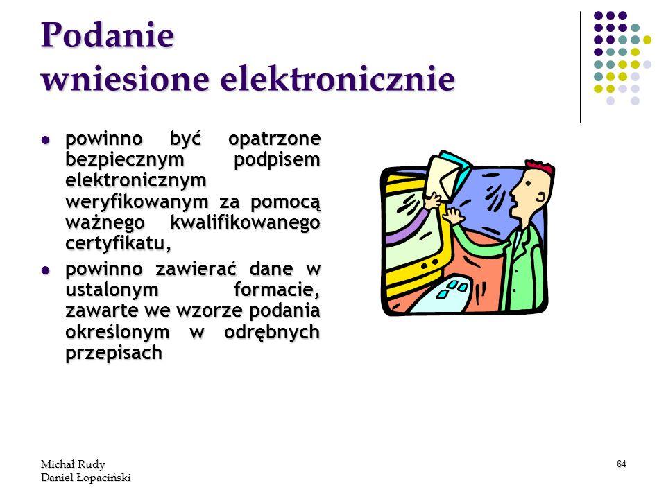 Michał Rudy Daniel Łopaciński 64 Podanie wniesione elektronicznie powinno być opatrzone bezpiecznym podpisem elektronicznym weryfikowanym za pomocą wa