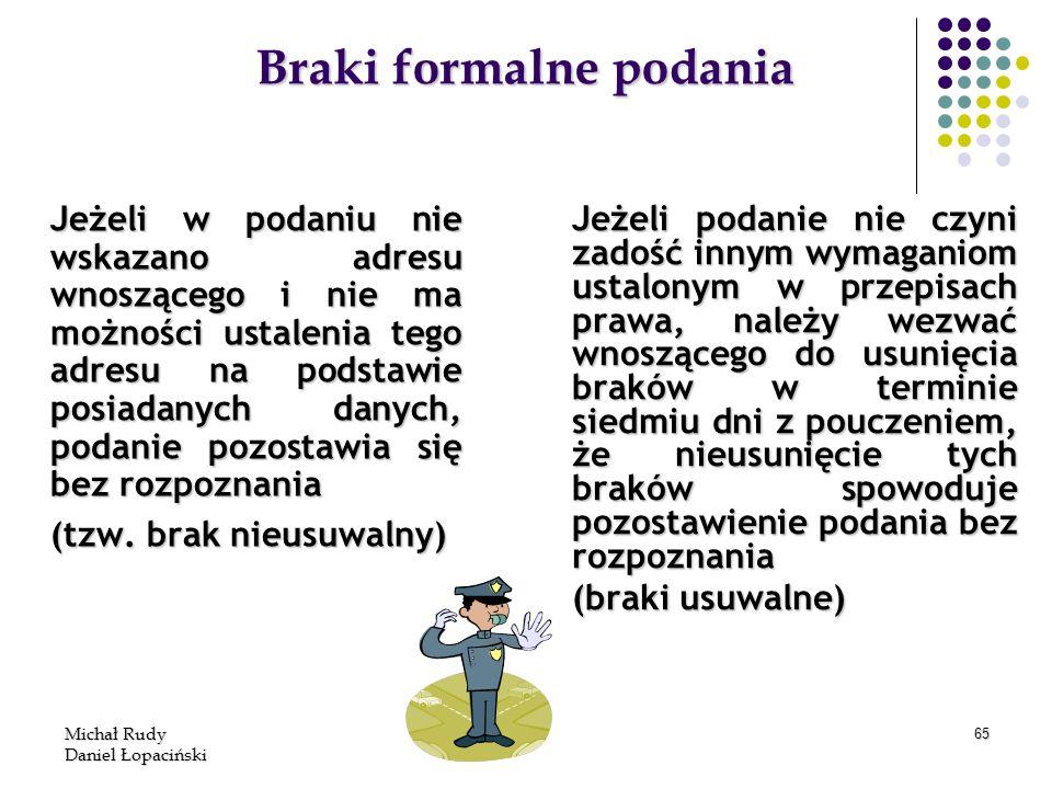 Michał Rudy Daniel Łopaciński 65 Braki formalne podania Jeżeli w podaniu nie wskazano adresu wnoszącego i nie ma możności ustalenia tego adresu na pod