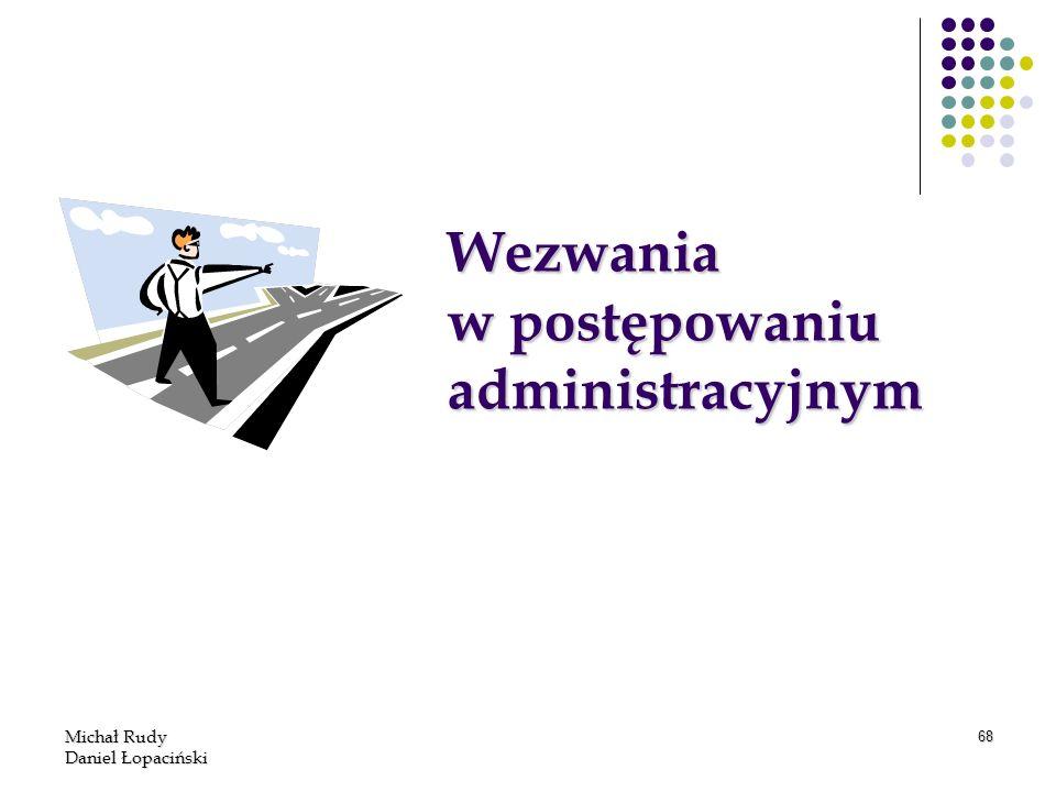 Michał Rudy Daniel Łopaciński 68 Wezwania w postępowaniu administracyjnym