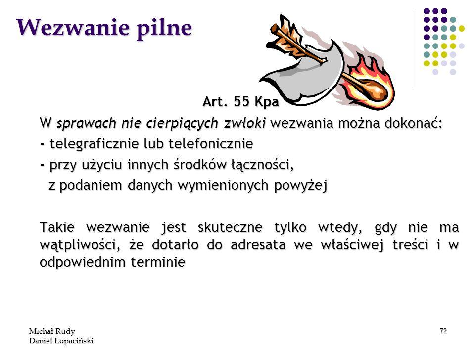 Michał Rudy Daniel Łopaciński 72 Wezwanie pilne Art. 55 Kpa W sprawach nie cierpiących zwłoki wezwania można dokonać: - telegraficznie lub telefoniczn