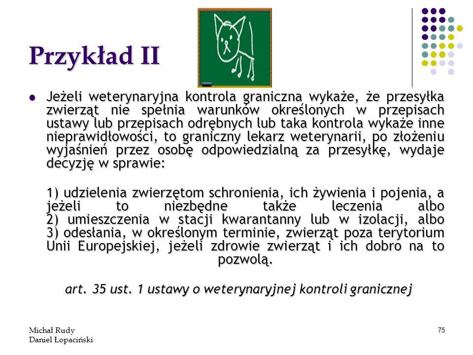 Michał Rudy Daniel Łopaciński 75 Przykład II Jeżeli weterynaryjna kontrola graniczna wykaże, że przesyłka zwierząt nie spełnia warunków określonych w
