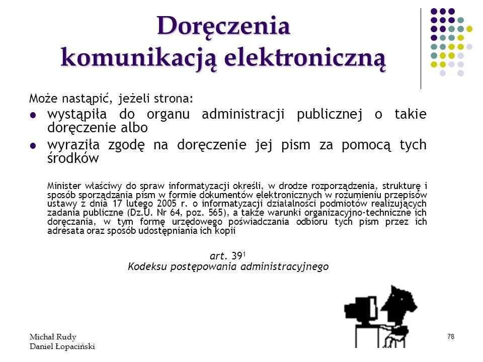Michał Rudy Daniel Łopaciński 78 Doręczenia komunikacją elektroniczną Może nastąpić, jeżeli strona: wystąpiła do organu administracji publicznej o tak