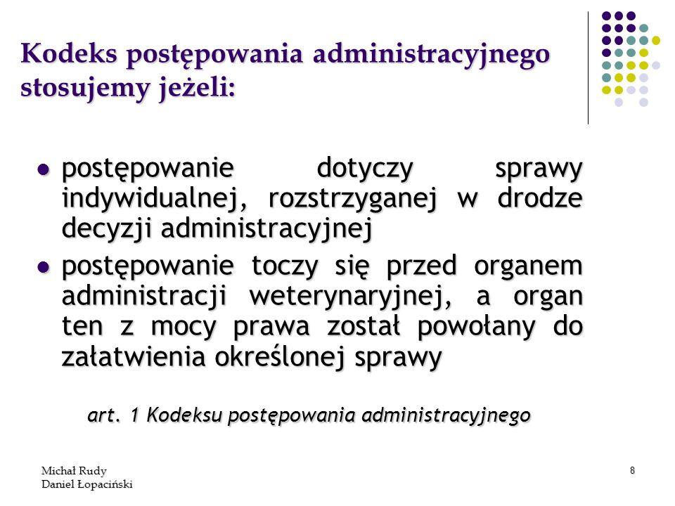 Michał Rudy Daniel Łopaciński 8 Kodeks postępowania administracyjnego stosujemy jeżeli: postępowanie dotyczy sprawy indywidualnej, rozstrzyganej w dro