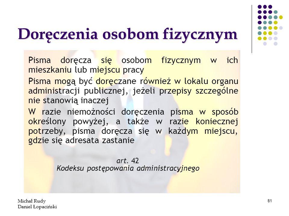 Michał Rudy Daniel Łopaciński 81 Doręczenia osobom fizycznym Pisma doręcza się osobom fizycznym w ich mieszkaniu lub miejscu pracy Pisma mogą być dorę