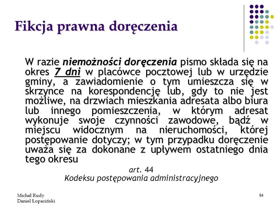 Michał Rudy Daniel Łopaciński 84 Fikcja prawna doręczenia W razie niemożności doręczenia pismo składa się na okres 7 dni w placówce pocztowej lub w ur