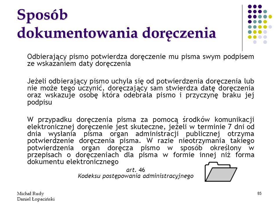 Michał Rudy Daniel Łopaciński 85 Sposób dokumentowania doręczenia Odbierający pismo potwierdza doręczenie mu pisma swym podpisem ze wskazaniem daty do