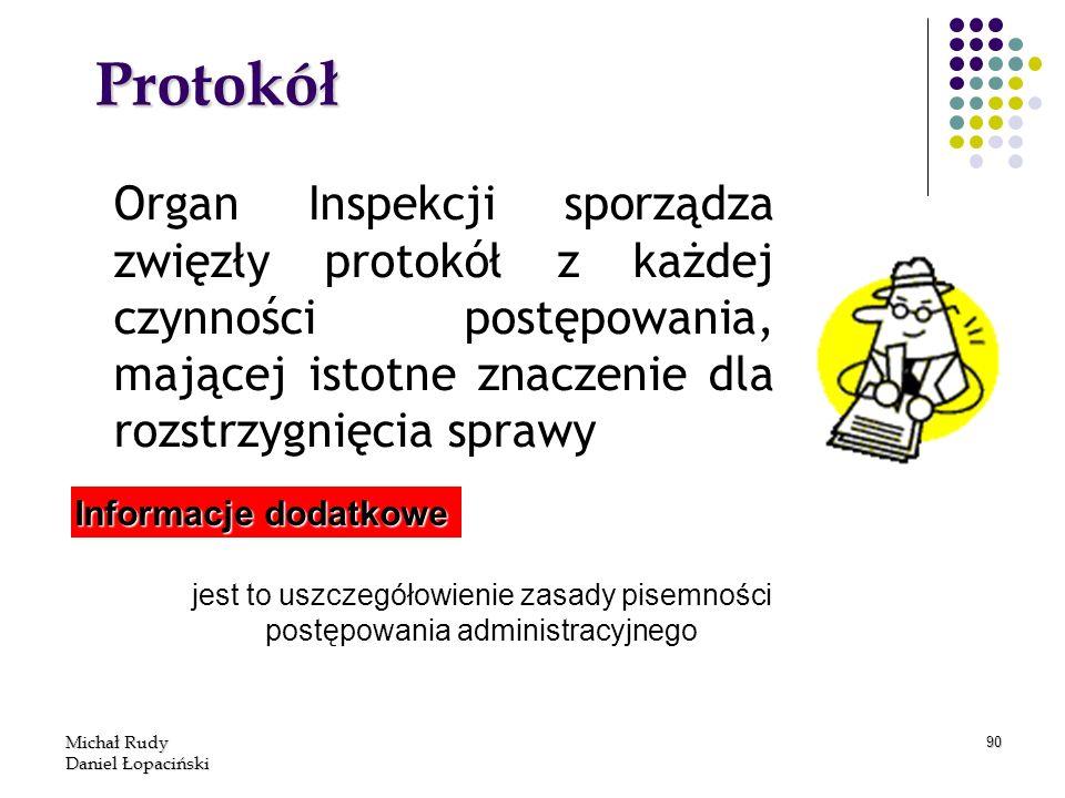 Michał Rudy Daniel Łopaciński 90 Protokół Organ Inspekcji sporządza zwięzły protokół z każdej czynności postępowania, mającej istotne znaczenie dla ro