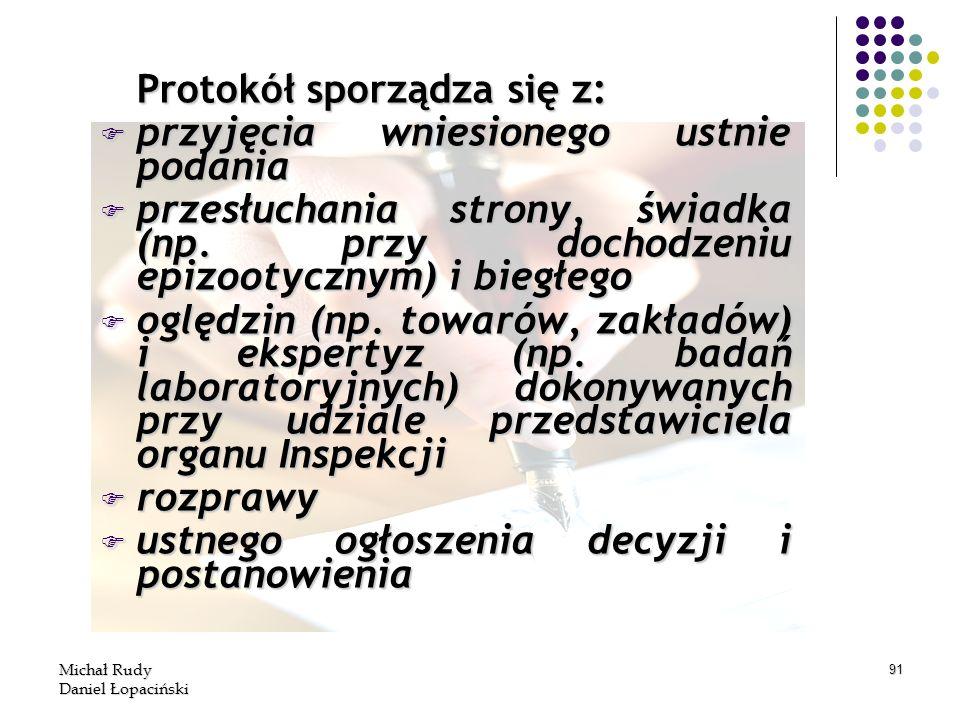 Michał Rudy Daniel Łopaciński 91 Protokół sporządza się z: F przyjęcia wniesionego ustnie podania F przesłuchania strony, świadka (np. przy dochodzeni