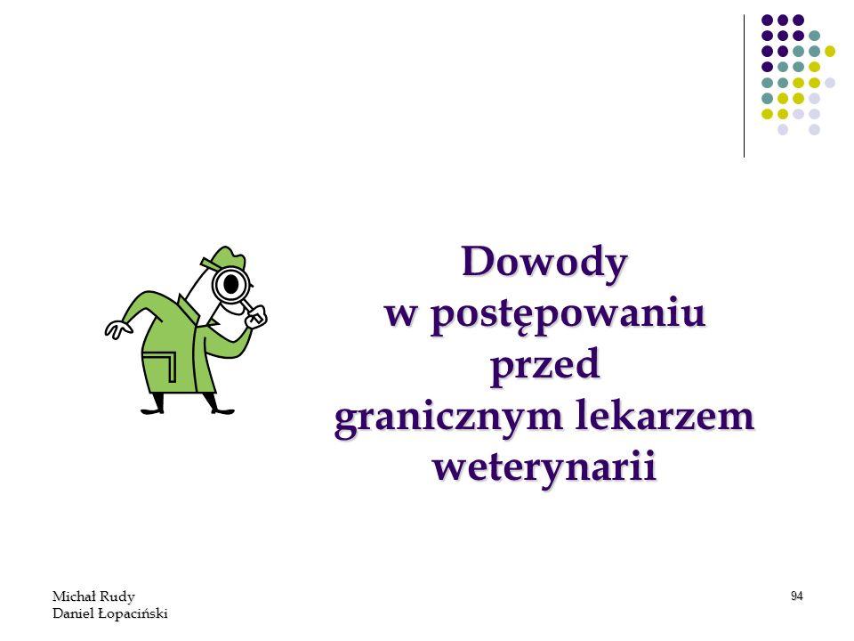 Michał Rudy Daniel Łopaciński 94 Dowody w postępowaniu przed granicznym lekarzem weterynarii