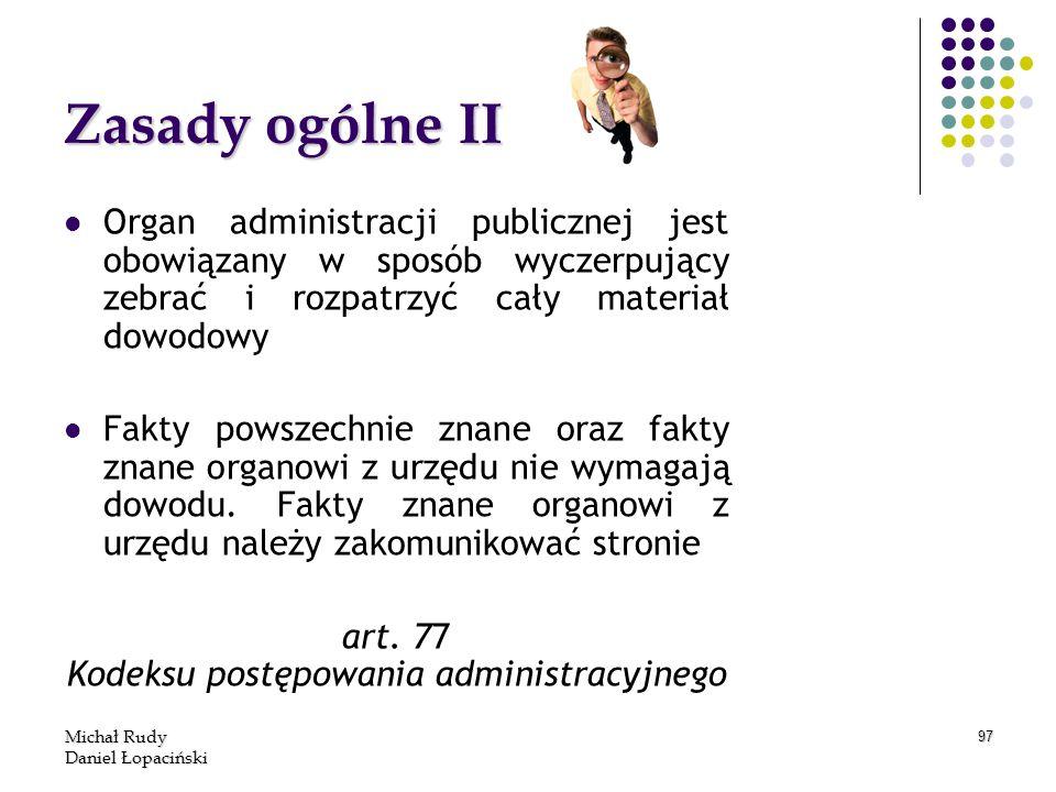 Michał Rudy Daniel Łopaciński 97 Zasady ogólne II Organ administracji publicznej jest obowiązany w sposób wyczerpujący zebrać i rozpatrzyć cały materi