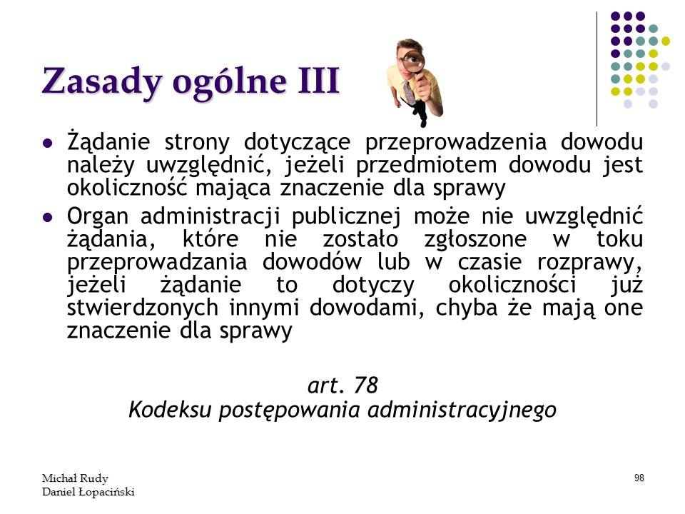 Michał Rudy Daniel Łopaciński 98 Zasady ogólne III Żądanie strony dotyczące przeprowadzenia dowodu należy uwzględnić, jeżeli przedmiotem dowodu jest o