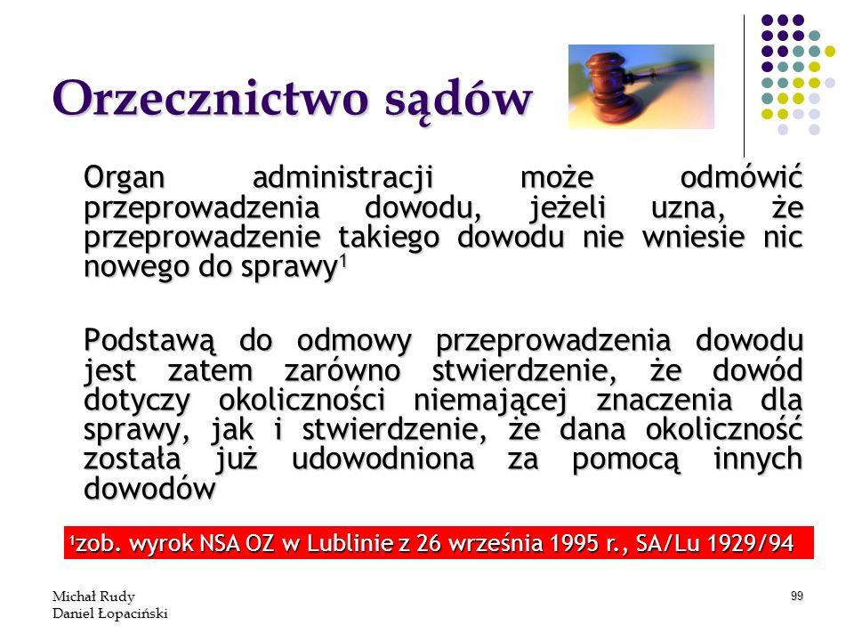 Michał Rudy Daniel Łopaciński 99 Orzecznictwo sądów Organ administracji może odmówić przeprowadzenia dowodu, jeżeli uzna, że przeprowadzenie takiego d