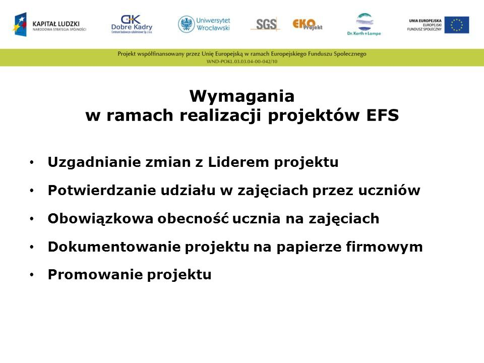 Wymagania w ramach realizacji projektów EFS Uzgadnianie zmian z Liderem projektu Potwierdzanie udziału w zajęciach przez uczniów Obowiązkowa obecność