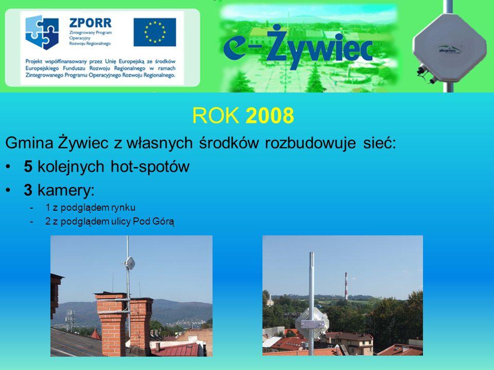 ROK 2008 Gmina Żywiec z własnych środków rozbudowuje sieć: 5 kolejnych hot-spotów 3 kamery: -1 z podglądem rynku -2 z podglądem ulicy Pod Górą