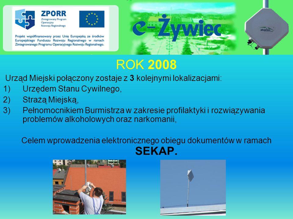 ROK 2008 Urząd Miejski połączony zostaje z 3 kolejnymi lokalizacjami: 1)Urzędem Stanu Cywilnego, 2)Strażą Miejską, 3)Pełnomocnikiem Burmistrza w zakre