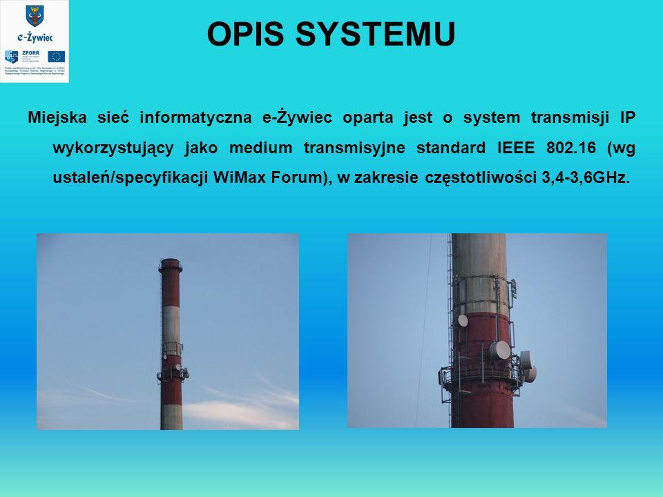 OPIS SYSTEMU Miejska sieć informatyczna e-Żywiec oparta jest o system transmisji IP wykorzystujący jako medium transmisyjne standard IEEE 802.16 (wg u