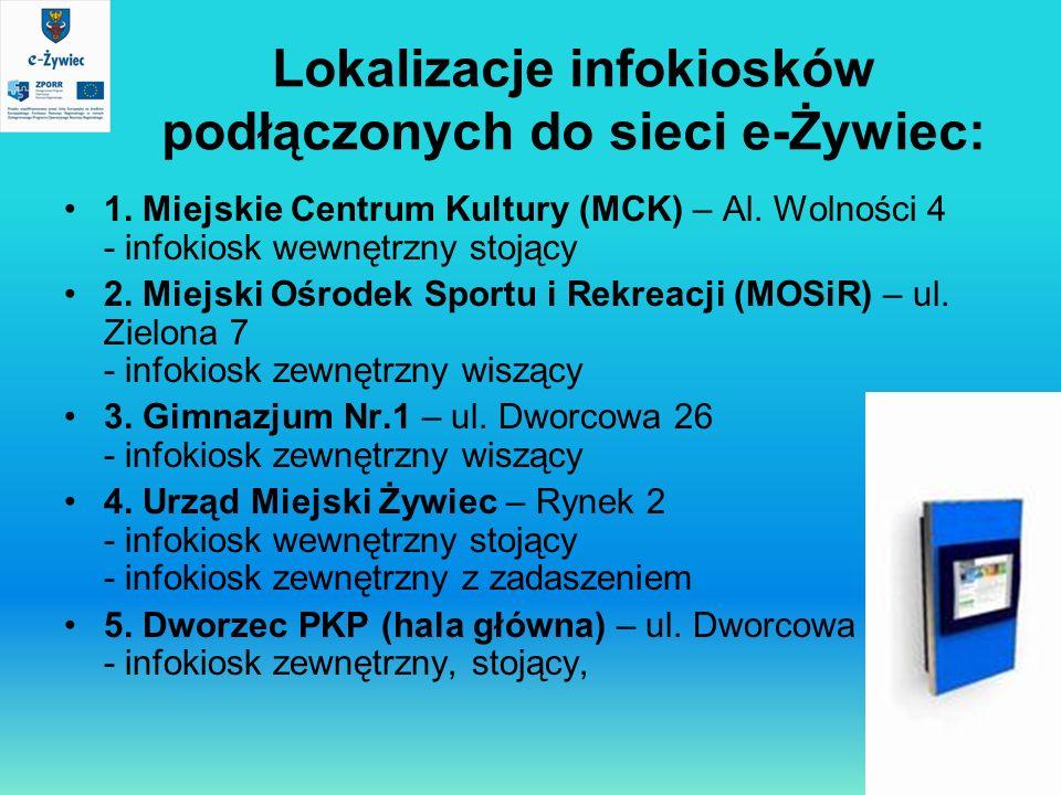 Lokalizacje infokiosków podłączonych do sieci e-Żywiec: 1. Miejskie Centrum Kultury (MCK) – Al. Wolności 4 - infokiosk wewnętrzny stojący 2. Miejski O