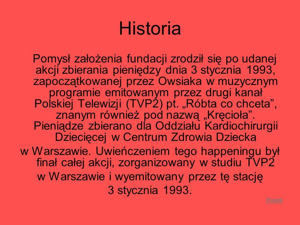 Historia Pomysł założenia fundacji zrodził się po udanej akcji zbierania pieniędzy dnia 3 stycznia 1993, zapoczątkowanej przez Owsiaka w muzycznym pro