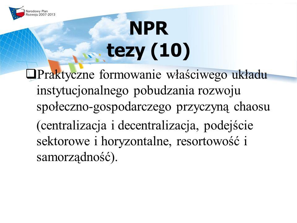 NPR tezy (10) Praktyczne formowanie właściwego układu instytucjonalnego pobudzania rozwoju społeczno-gospodarczego przyczyną chaosu (centralizacja i decentralizacja, podejście sektorowe i horyzontalne, resortowość i samorządność).