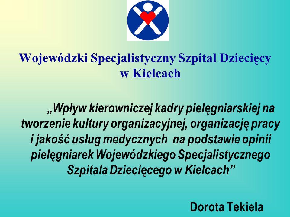 Wojewódzki Specjalistyczny Szpital Dziecięcy w Kielcach Wpływ kierowniczej kadry pielęgniarskiej na tworzenie kultury organizacyjnej, organizację prac