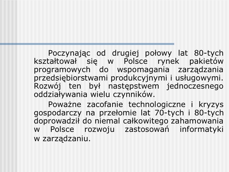 Poczynając od drugiej połowy lat 80-tych kształtował się w Polsce rynek pakietów programowych do wspomagania zarządzania przedsiębiorstwami produkcyjn