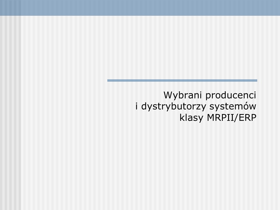 Wybrani producenci i dystrybutorzy systemów klasy MRPII/ERP