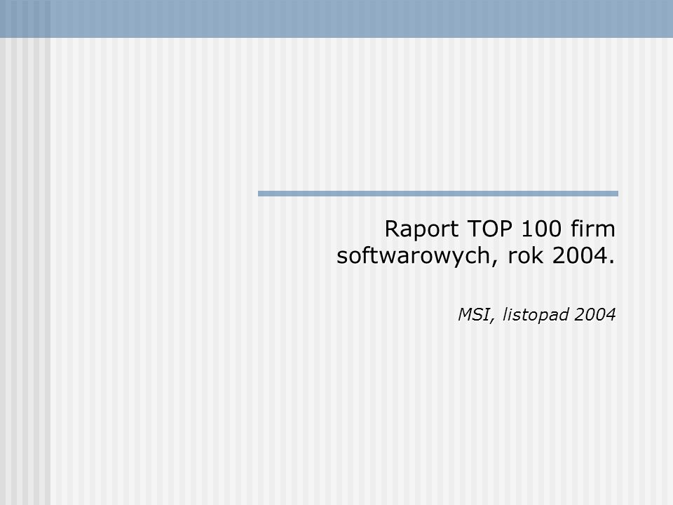 Raport TOP 100 firm softwarowych, rok 2004. MSI, listopad 2004