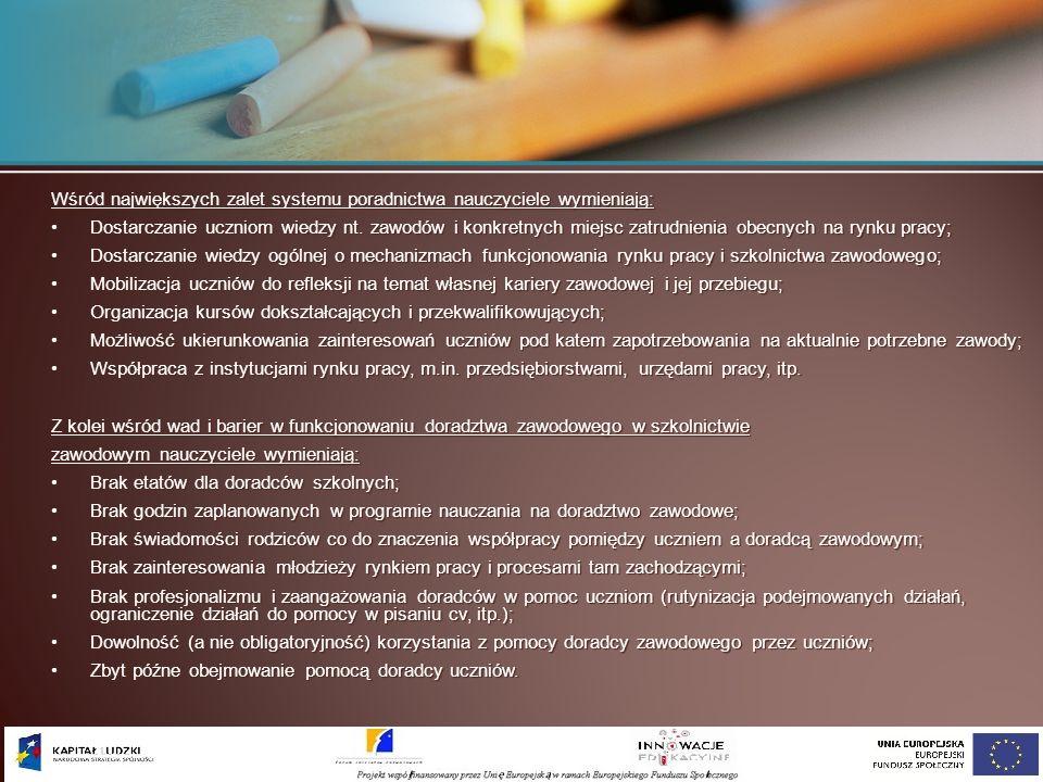 Wśród największych zalet systemu poradnictwa nauczyciele wymieniają: Dostarczanie uczniom wiedzy nt. zawodów i konkretnych miejsc zatrudnienia obecnyc
