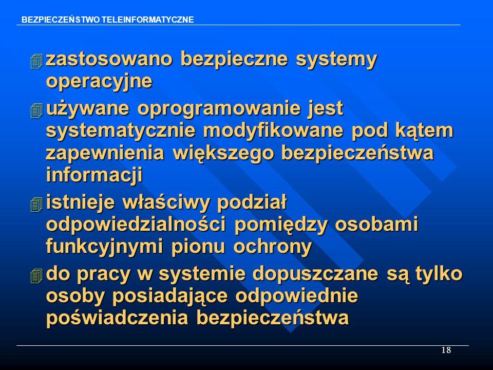 18 4 zastosowano bezpieczne systemy operacyjne 4 używane oprogramowanie jest systematycznie modyfikowane pod kątem zapewnienia większego bezpieczeństw