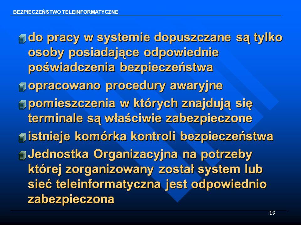 19 4 do pracy w systemie dopuszczane są tylko osoby posiadające odpowiednie poświadczenia bezpieczeństwa 4 opracowano procedury awaryjne 4 pomieszczen