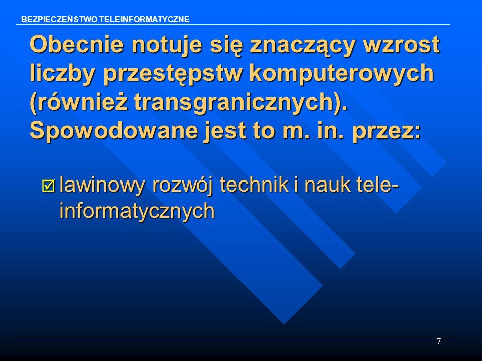 7 Obecnie notuje się znaczący wzrost liczby przestępstw komputerowych (również transgranicznych). Spowodowane jest to m. in. przez: þ lawinowy rozwój