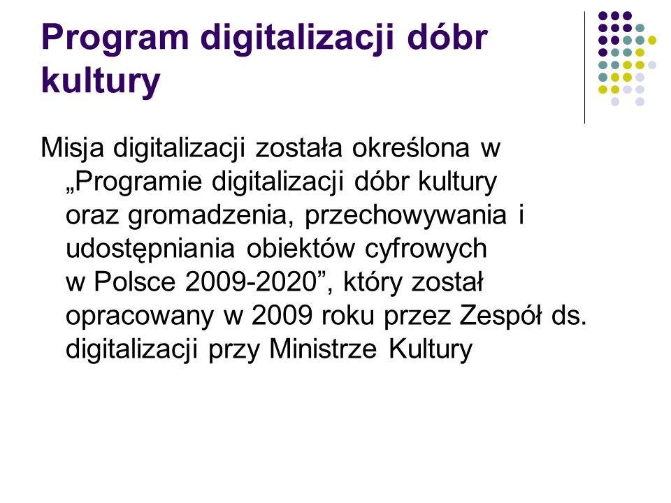 Program digitalizacji dóbr kultury Misja digitalizacji została określona w Programie digitalizacji dóbr kultury oraz gromadzenia, przechowywania i udo