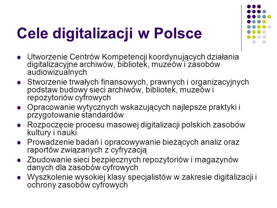 Cele digitalizacji w Polsce Utworzenie Centrów Kompetencji koordynujących działania digitalizacyjne archiwów, bibliotek, muzeów i zasobów audiowizualn