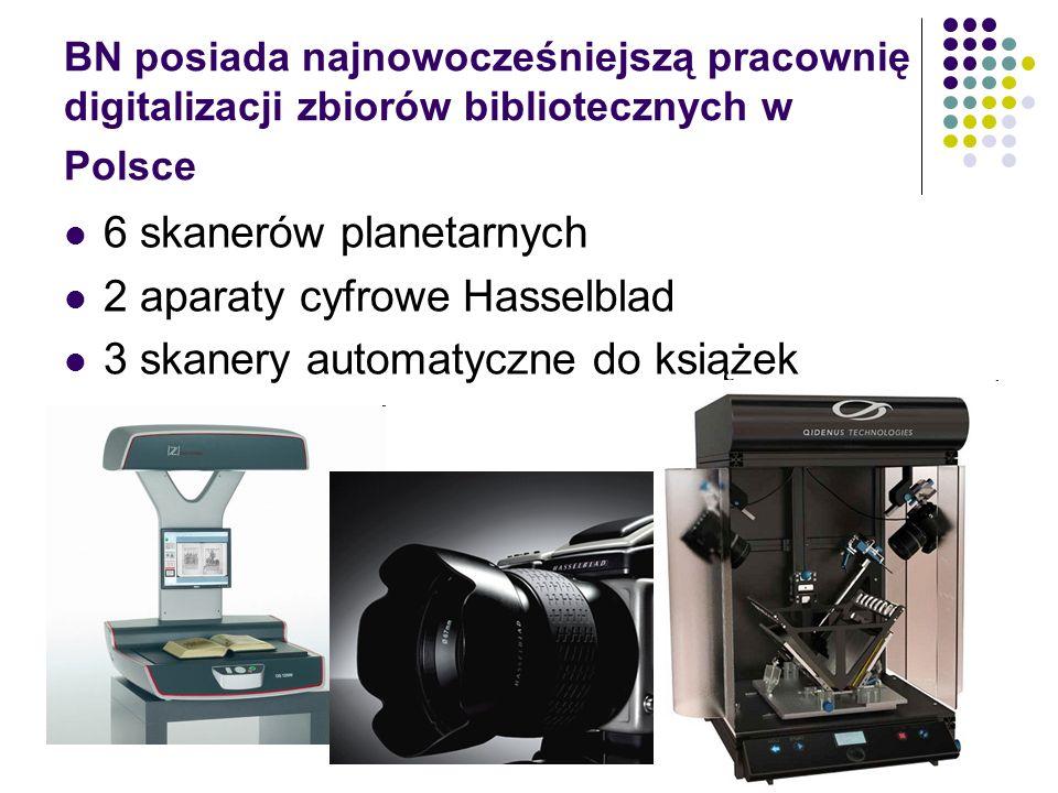 BN posiada najnowocześniejszą pracownię digitalizacji zbiorów bibliotecznych w Polsce 6 skanerów planetarnych 2 aparaty cyfrowe Hasselblad 3 skanery a