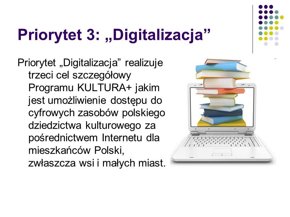 Priorytet 3: Digitalizacja Priorytet Digitalizacja realizuje trzeci cel szczegółowy Programu KULTURA+ jakim jest umożliwienie dostępu do cyfrowych zas