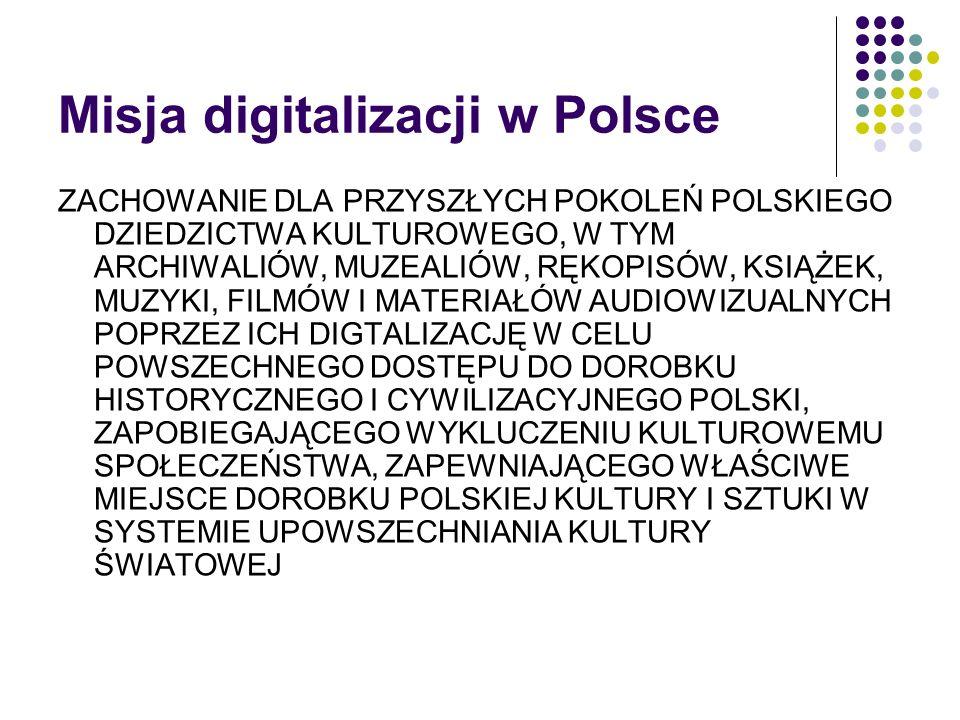 Program digitalizacji dóbr kultury Misja digitalizacji została określona w Programie digitalizacji dóbr kultury oraz gromadzenia, przechowywania i udostępniania obiektów cyfrowych w Polsce 2009-2020, który został opracowany w 2009 roku przez Zespół ds.