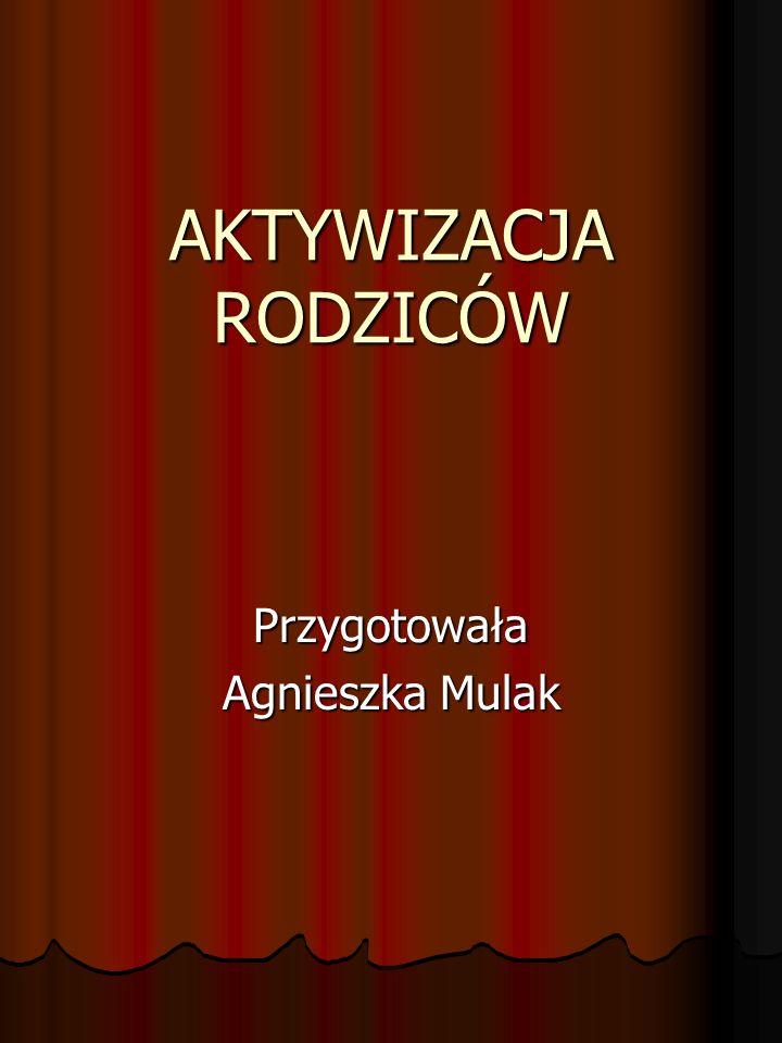 AKTYWIZACJA RODZICÓW Przygotowała Agnieszka Mulak